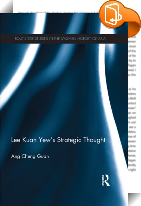 Lee Kuan Yews Strategic Thought (Routledge Studies in the Modern History of Asia)