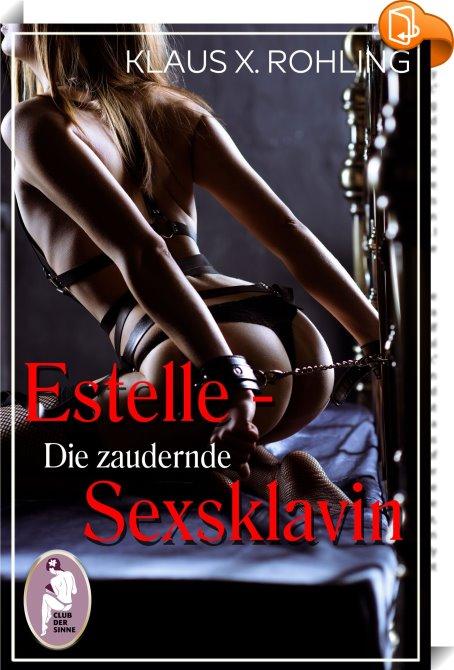 Estelle - Die zaudernde Sexsklavin (BDSM, MaleDom, Erotik