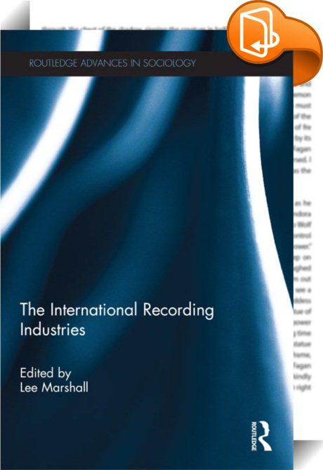 The International Recording Industries Routledge Advances In Sociology