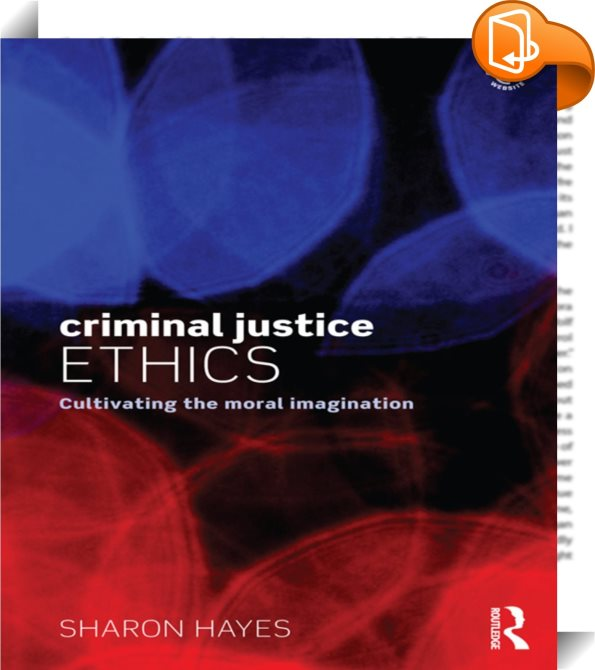 ethical issue in criminal justice Following a discussion of the need for the teaching of ethics in criminal justice education, this book considers the aims of ethics, how to fit ethics in a curriculum, the scope of ethical problems, ethical frameworks, and teaching issues for ethics.