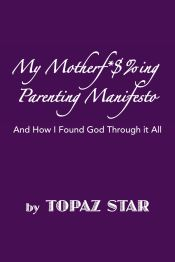 Recent Book : My Motherf*$%ing Parenting Manifesto : Topaz Star